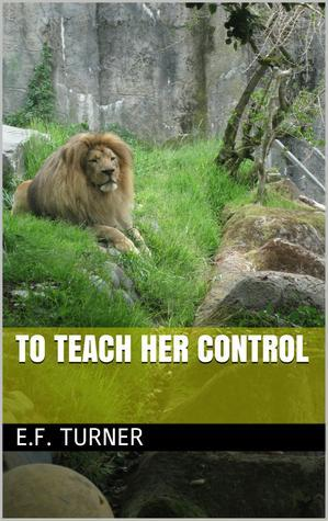 To Teach Her Control  by  E.F. Turner