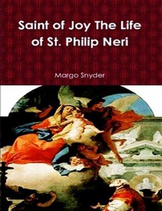 SAINT OF JOY THE LIFE OF ST. PHILIP NERI  by  Margo Snyder