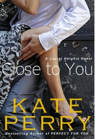 Close to You (Laurel Heights, #2) Kate Perry