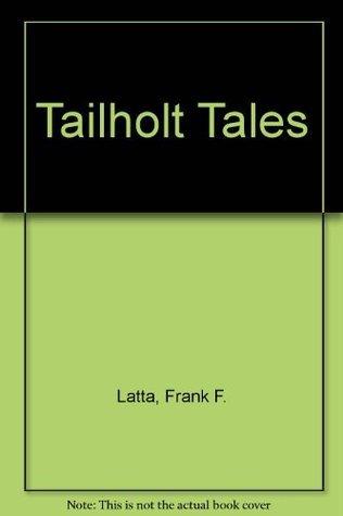 Tailholt Tales Frank F. Latta
