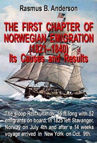 The First Chapter of Norwegian Immigration (1821-1840) (Norwegian Emigration Literature) Rasmus B. Anderson