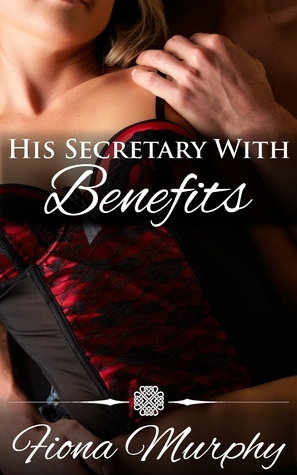 His Secretary with Benefits  by  Fiona  Murphy