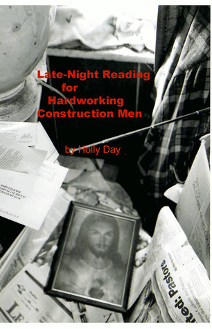 Late-Night Reading for Hardworking Construction Men  by  Holly Day