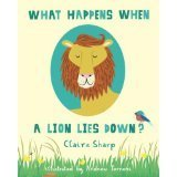 What Happens When a Lion Lies Down?  by  Claire Sharp
