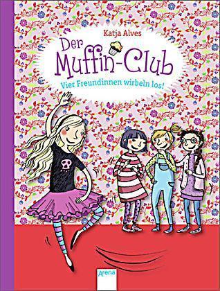 Der Muffin-Club - Vier Freundinnen wirbeln los! (Der Muffin-Club #2) Katja Alves