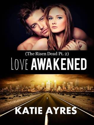 Love Awakened (The Risen Dead Pt. 2) (New Adult Erotic Romance)  by  Katie Ayres