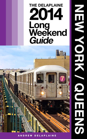 New York / Queens: The Delaplaine 2014 Long Weekend Guide  by  Andrew Delaplaine