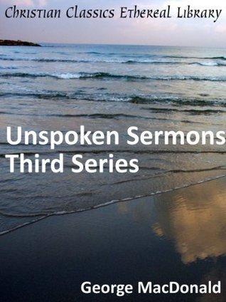 Unspoken Sermons Third Series - Enhanced Version  by  George MacDonald