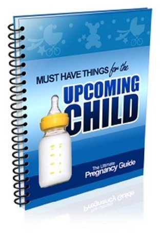 Must Have Things for the Upcoming Child: New Baby Planning Guide eBook-Ventures