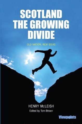 Scotland: The Growing Divide: Old Nation, New Ideas  by  Henry Mcleish