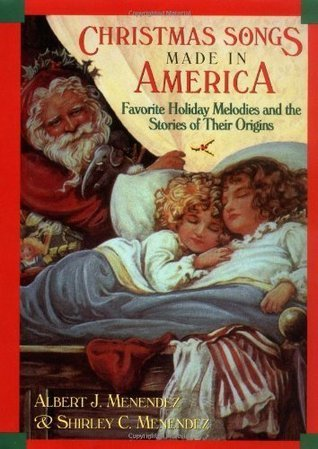 Christmas Songs Made in America: Favorite Holiday Melodies and the Stories of Their Origins Albert J. Menendez