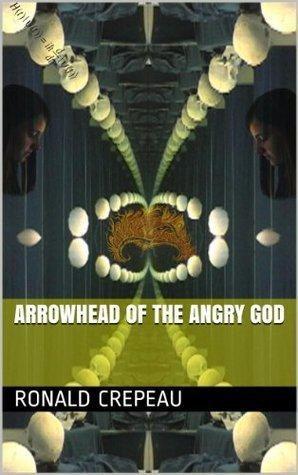 Arrowhead Of The Angry God  by  Ronald Crepeau