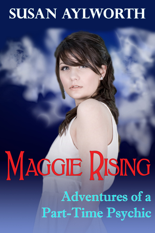 Maggie Rising: Adventures of a Part-Time Psychic Susan Aylworth