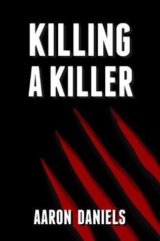 Killing a Killer  by  Aaron Daniels