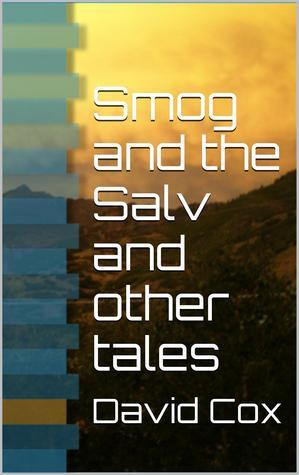 Smog and the Salv and other stories  by  David Cox