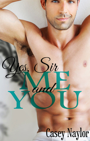 Me and You (Yes, Sir #3) Casey Naylor