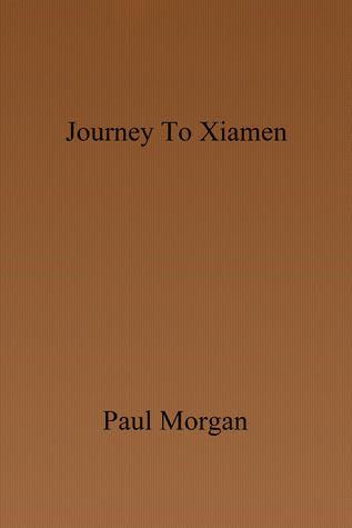Journey to Xiamen Paul Morgan