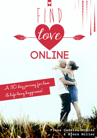 Find Love Online: A 30-Day Journey for Love and Lifelong Happiness  by  Fiona Caddies-Miller