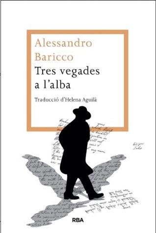 Tres vegades a lalba (LES ALES ESTESES)  by  Alessandro Baricco