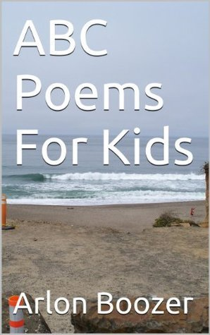 ABC Poems For Kids  by  Arlon Boozer