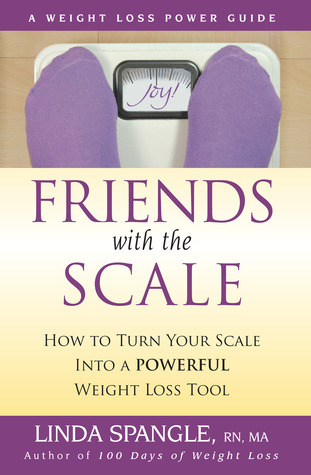 Friends with the Scale: How to Turn Your Scale Into a Powerful Weight Loss Tool  by  Linda Spangle