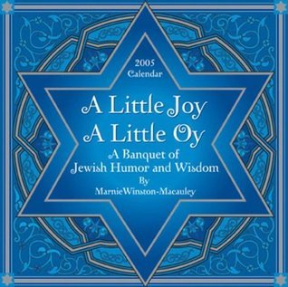 Little Joy, a Little Oy: A Banquet of Jewish Humor and Wisdom 2005 Day-To-Day Calendar Marnie Winston-Macauley