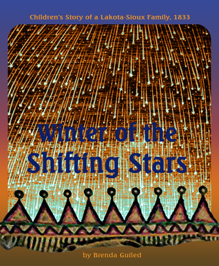 Winter of the Shifting Stars: Childrens Story of a Lakota-Sioux Family, 1833 Brenda Guiled