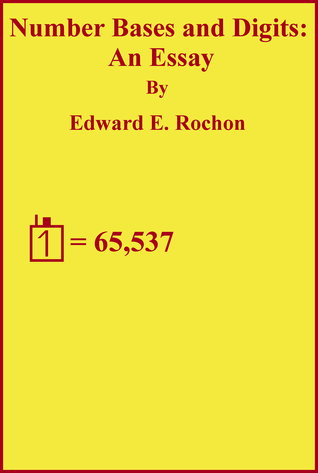 Number Bases & Digits: An Essay  by  Edward E. Rochon