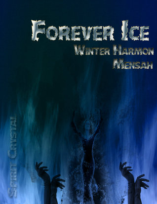 Forever Ice  by  Winter Harmon-Mensah