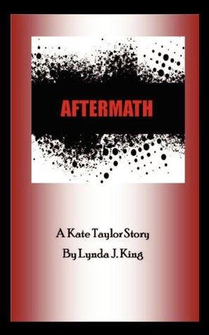 Aftermath : A Kate Taylor Story Lynda J. King