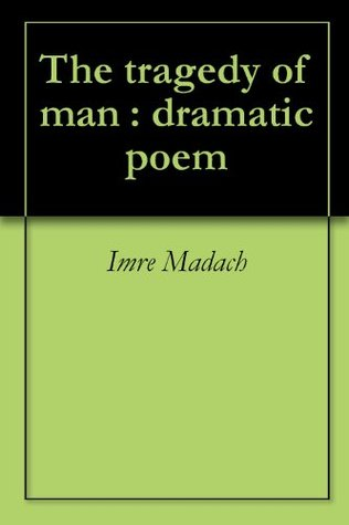 The tragedy of man : dramatic poem Imre Madách