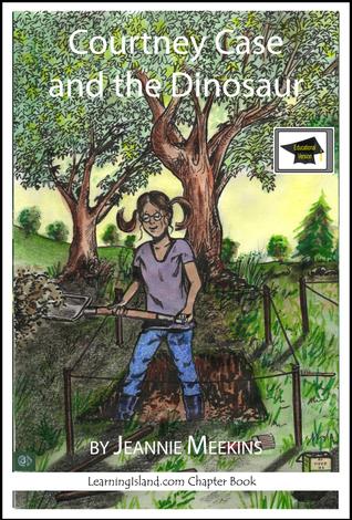 Courtney Case and the Dinosaur, Educational Version Jeannie Meekins