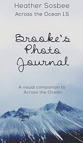 Across the Ocean - Brookes Photo Diary: A photo companion to Across the Ocean  by  Heather Sosbee