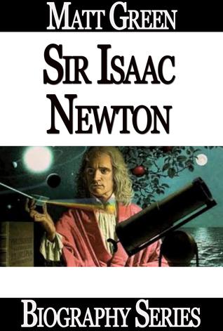 Sir Isaac Newton: The Truth About The Genius Matt Green