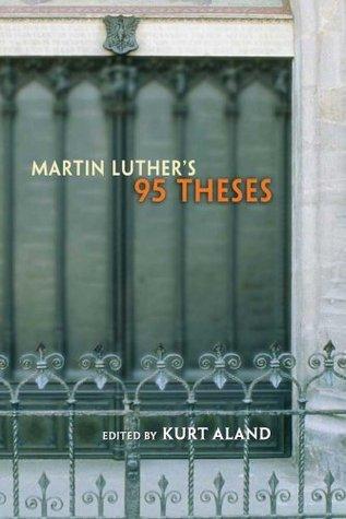 Martin Luthers 95 Theses Kurt Aland