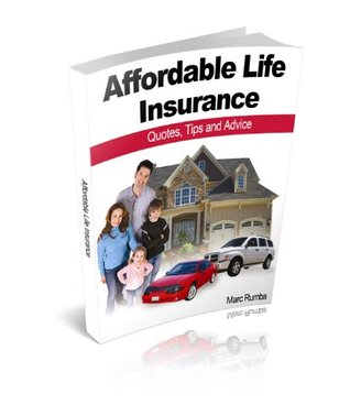 Affordable Life Insurance: Quotes, Tips and Advice  by  Marc Rumba
