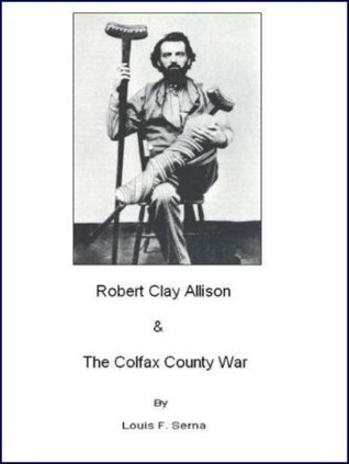 Clay Allison and the Colfax County War  by  Louis Serna