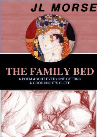 The Family Bed: A Poem About Everyone Getting a Good Nights Sleep JL Morse