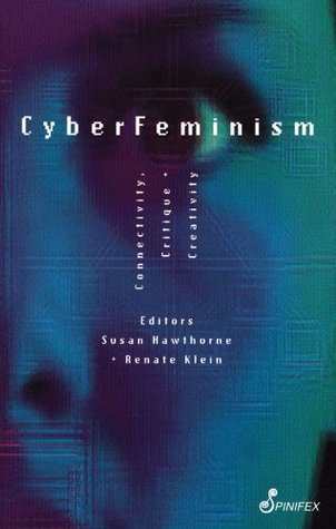 CyberFeminism: Connectivity, Critique and Creativity Susan Hawthorne