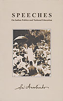 Speeches: On Indian Politics and National Education  by  Sri Aurobindo