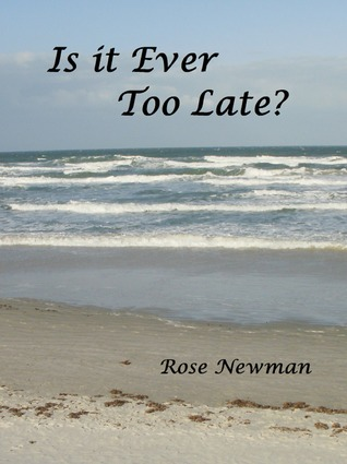 Is It Ever Too Late?  by  Rose Newman