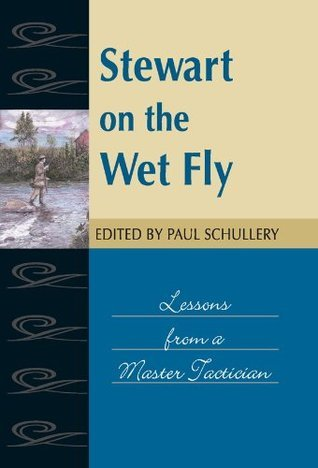 Stewart on the Wet Fly: Lessons from a Master Tactician (Fly Fishing Classics Series) William Stewart