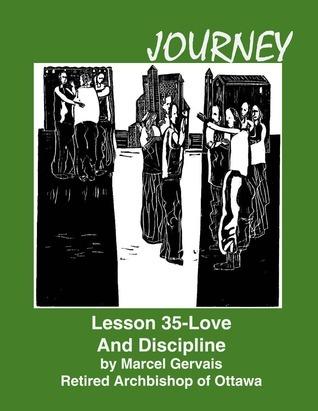 Journey Lesson 35 Love And Discipline Marcel Gervais
