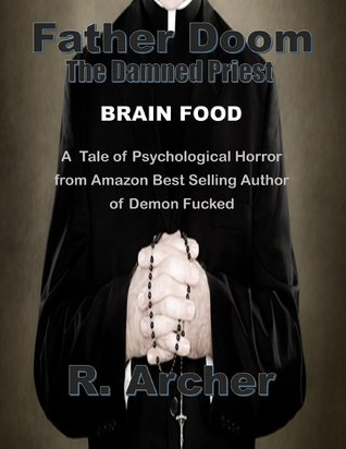 Father Doom: The Damned Priest: Brain Food  by  R. Archer