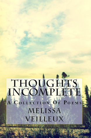 Thoughts Incomplete  by  Melissa Veilleux