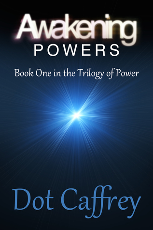 Awakening Powers: Book One in The Trilogy of Power  by  Dot Caffrey
