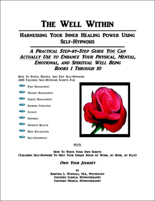 The Well Within: Harnessing Your Inner Healing Power Using Self-Hypnosis, Books 1-10  by  Kristina Woodall