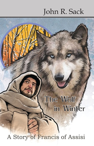The Wolf in Winter: A Story of Francis of Assisi  by  John R. Sack