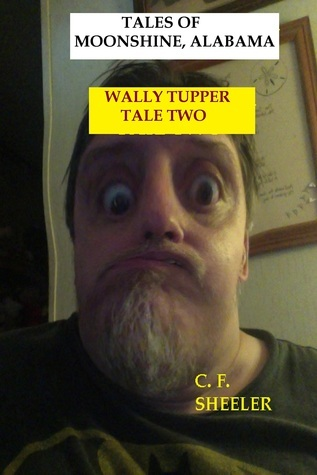 Wally Tupper Tale Two: Tales Of Moonshine, Alabama C. F. Sheeler