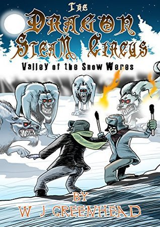 The Dragon Steam Circus.: Valley of the Snow Weres  by  W J Greenhead
